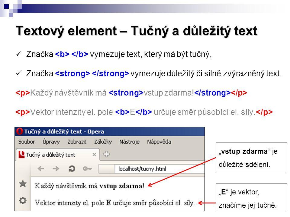 Textový element – Tučný a důležitý text Značka vymezuje text, který má být tučný, Značka vymezuje důležitý či silně zvýrazněný text. Každý návštěvník