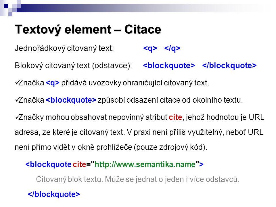 Textový element – Citace Jednořádkový citovaný text: Blokový citovaný text (odstavce): Značka přidává uvozovky ohraničující citovaný text. Značka způs