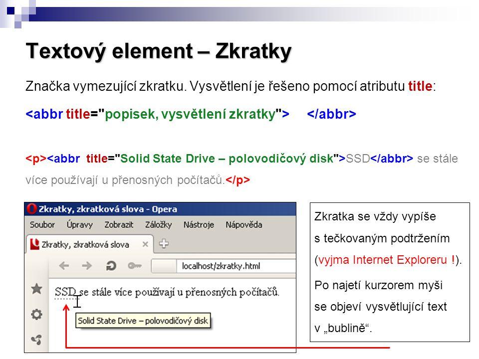 Textový element – Zkratky Značka vymezující zkratku. Vysvětlení je řešeno pomocí atributu title: SSD se stále více používají u přenosných počítačů. Zk