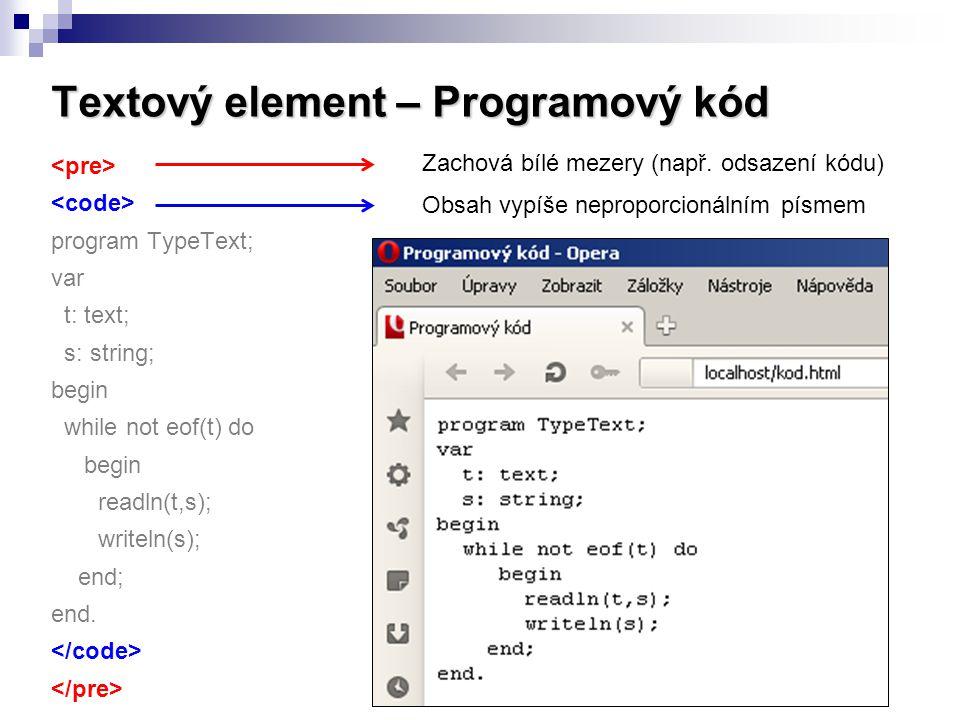 Textový element – Programový kód program TypeText; var t: text; s: string; begin while not eof(t) do begin readln(t,s); writeln(s); end; end. Obsah vy