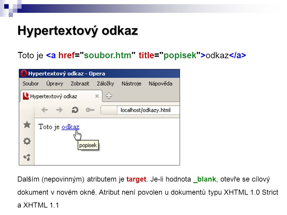 Hypertextový odkaz Toto je odkaz Dalším (nepovinným) atributem je target. Je-li hodnota _blank, otevře se cílový dokument v novém okně. Atribut není p