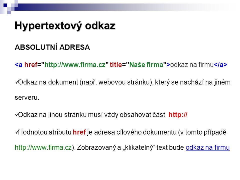 Hypertextový odkaz ABSOLUTNÍ ADRESA odkaz na firmu Odkaz na dokument (např. webovou stránku), který se nachází na jiném serveru. Odkaz na jinou stránk