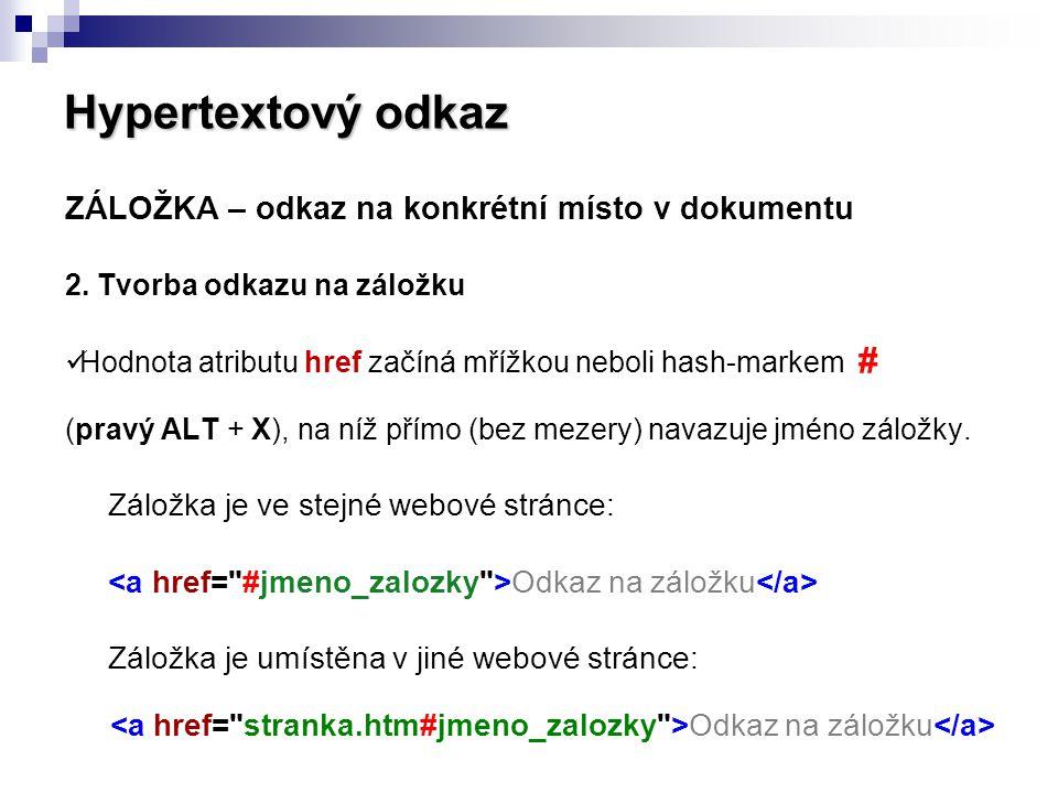 Hypertextový odkaz ZÁLOŽKA – odkaz na konkrétní místo v dokumentu 2. Tvorba odkazu na záložku Hodnota atributu href začíná mřížkou neboli hash-markem
