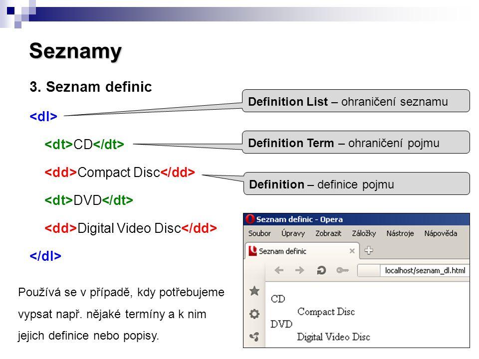 Seznamy 3. Seznam definic CD Compact Disc DVD Digital Video Disc Používá se v případě, kdy potřebujeme vypsat např. nějaké termíny a k nim jejich defi