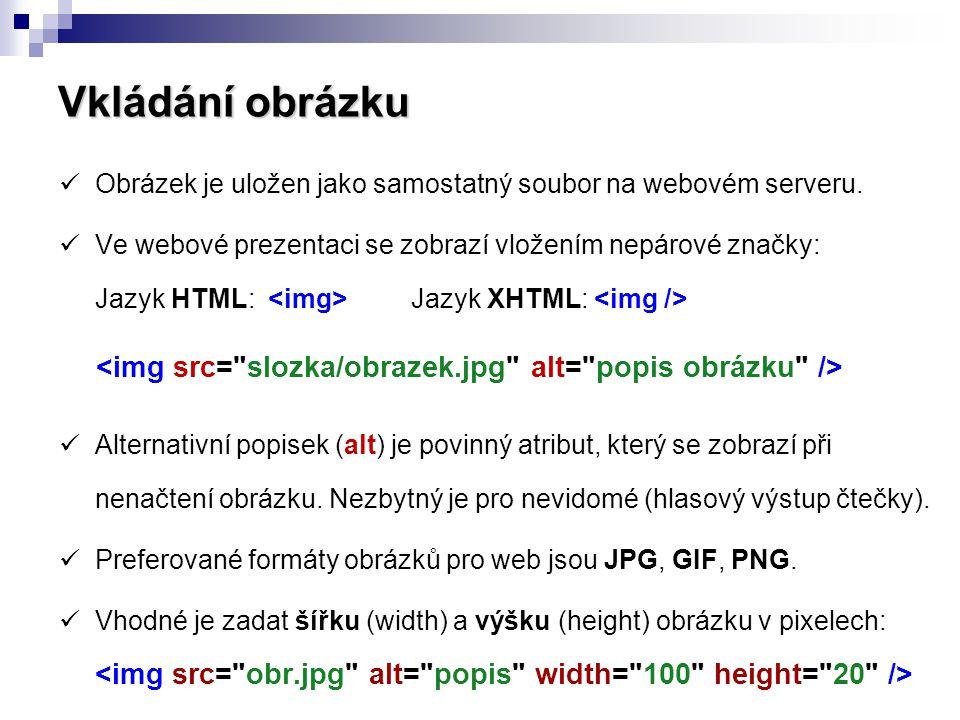 Vkládání obrázku Obrázek je uložen jako samostatný soubor na webovém serveru. Ve webové prezentaci se zobrazí vložením nepárové značky: Jazyk HTML: Ja
