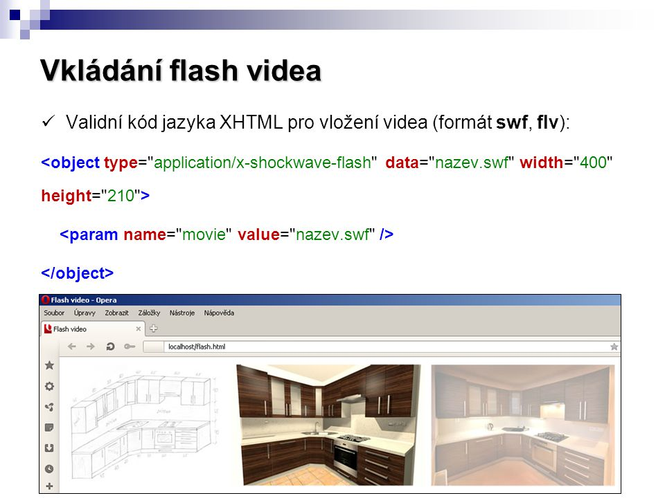 Vkládání flash videa Validní kód jazyka XHTML pro vložení videa (formát swf, flv):