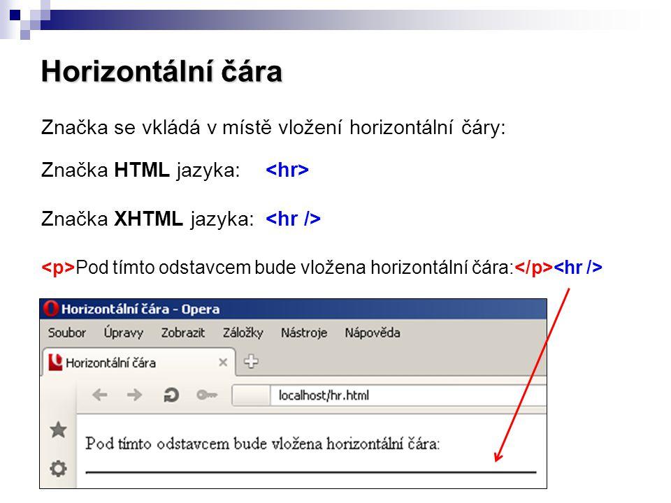 Horizontální čára Značka se vkládá v místě vložení horizontální čáry: Značka HTML jazyka: Značka XHTML jazyka: Pod tímto odstavcem bude vložena horizo