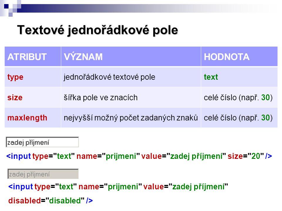 Textové jednořádkové pole ATRIBUTVÝZNAMHODNOTA typejednořádkové textové poletext sizešířka pole ve znacíchcelé číslo (např. 30) maxlengthnejvyšší možn