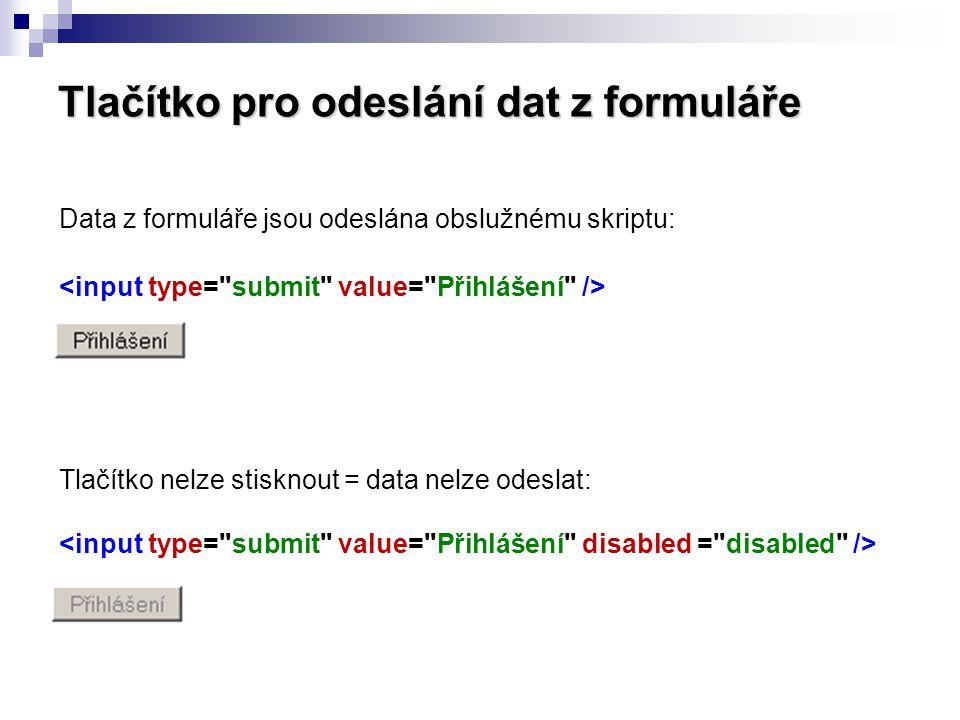 Tlačítko pro odeslání dat z formuláře Data z formuláře jsou odeslána obslužnému skriptu: Tlačítko nelze stisknout = data nelze odeslat: