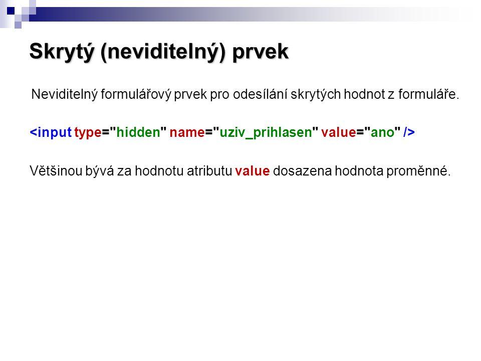Skrytý (neviditelný) prvek Neviditelný formulářový prvek pro odesílání skrytých hodnot z formuláře. Většinou bývá za hodnotu atributu value dosazena h