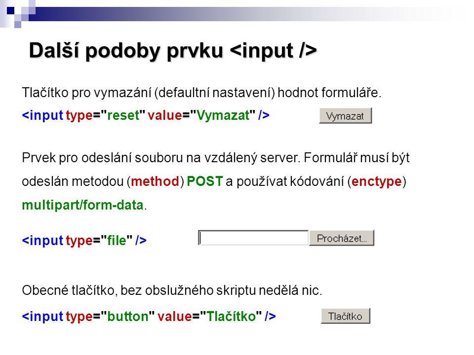 Další podoby prvku Další podoby prvku Tlačítko pro vymazání (defaultní nastavení) hodnot formuláře. Prvek pro odeslání souboru na vzdálený server. For