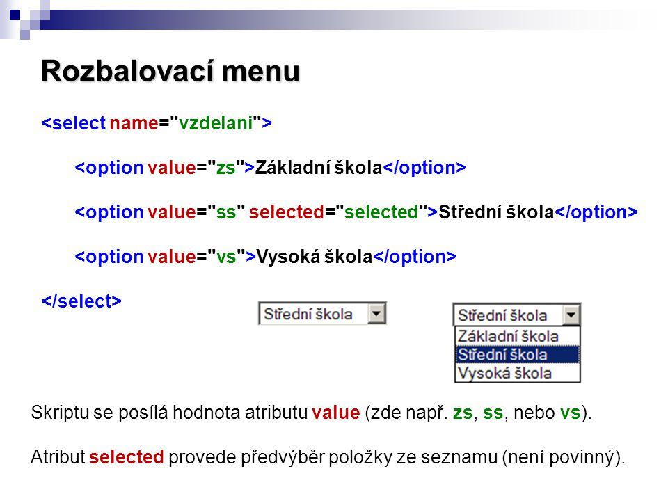 Rozbalovací menu Základní škola Střední škola Vysoká škola Skriptu se posílá hodnota atributu value (zde např. zs, ss, nebo vs). Atribut selected prov