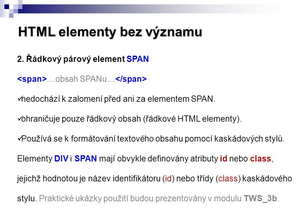 HTML elementy bez významu 2. Řádkový párový element SPAN …obsah SPANu… nedochází k zalomení před ani za elementem SPAN. ohraničuje pouze řádkový obsah