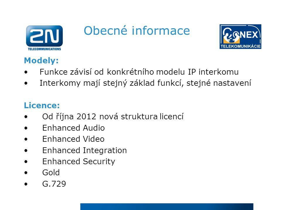 Obecné informace Modely: Funkce závisí od konkrétního modelu IP interkomu Interkomy mají stejný základ funkcí, stejné nastavení Licence: Od října 2012 nová struktura licencí Enhanced Audio Enhanced Video Enhanced Integration Enhanced Security Gold G.729