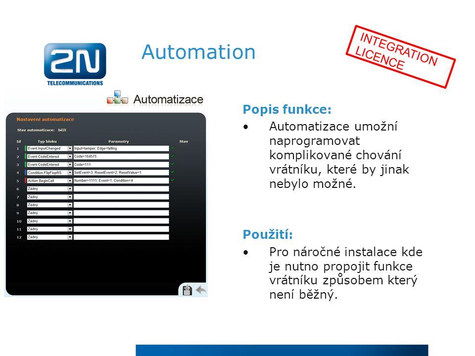 Automation Popis funkce: Automatizace umožní naprogramovat komplikované chování vrátníku, které by jinak nebylo možné.