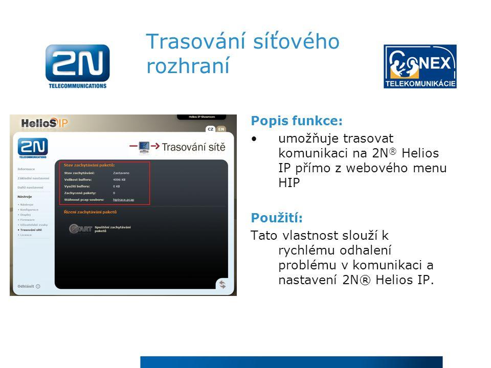 Trasování síťového rozhraní Popis funkce: umožňuje trasovat komunikaci na 2N ® Helios IP přímo z webového menu HIP Použití: Tato vlastnost slouží k rychlému odhalení problému v komunikaci a nastavení 2N® Helios IP.