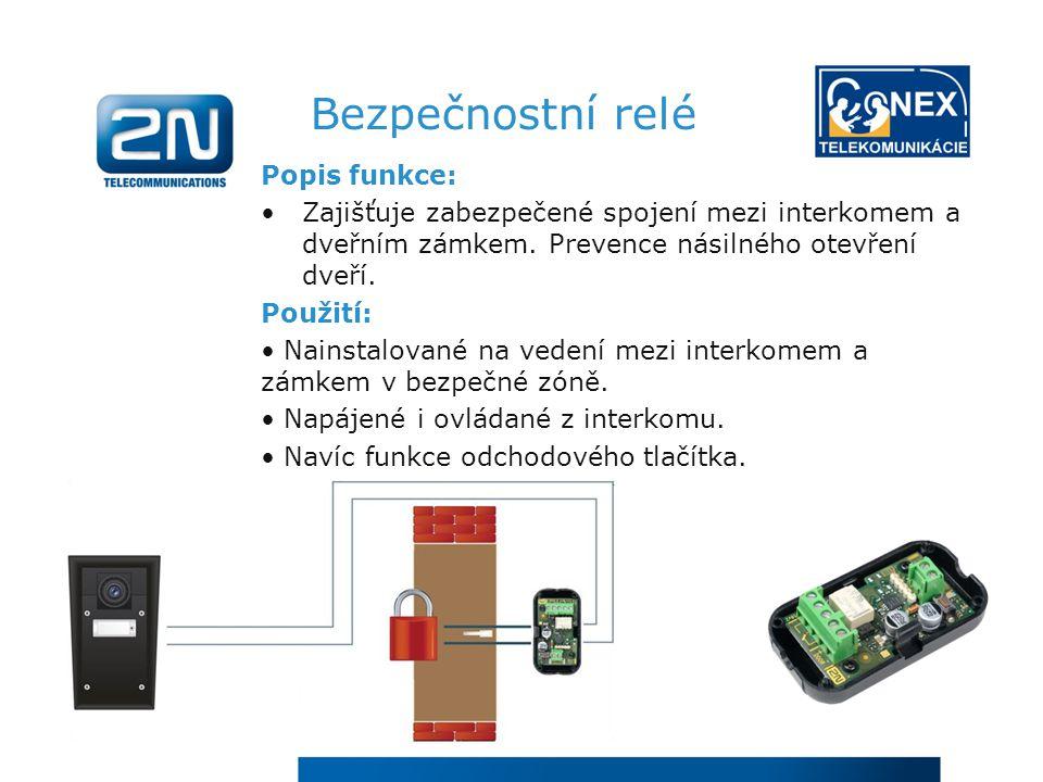 Bezpečnostní relé Popis funkce: Zajišťuje zabezpečené spojení mezi interkomem a dveřním zámkem.