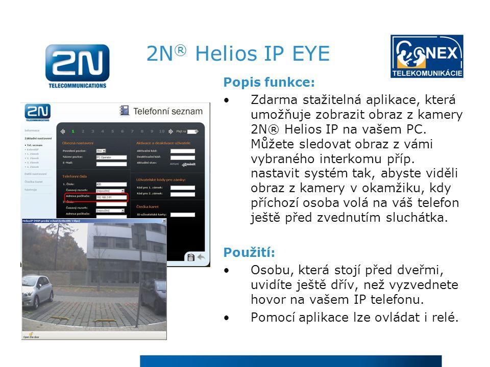 2N ® Helios IP EYE Popis funkce: Zdarma stažitelná aplikace, která umožňuje zobrazit obraz z kamery 2N® Helios IP na vašem PC.