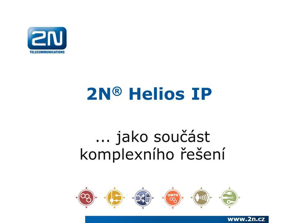 2N ® Helios IP... jako součást komplexního řešení www.2n.cz