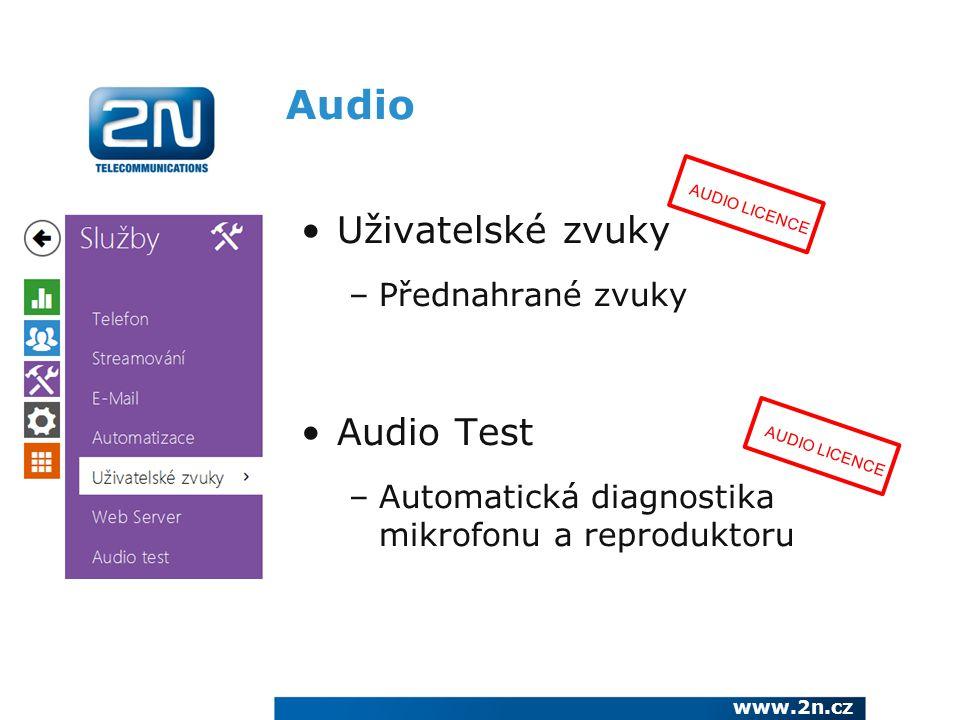 Audio Uživatelské zvuky –Přednahrané zvuky Audio Test –Automatická diagnostika mikrofonu a reproduktoru www.2n.cz AUDIO LICENCE