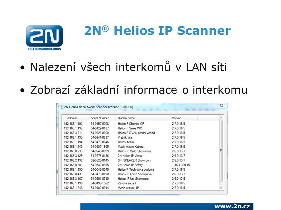 2N ® Helios IP Scanner Nalezení všech interkomů v LAN síti Zobrazí základní informace o interkomu www.2n.cz