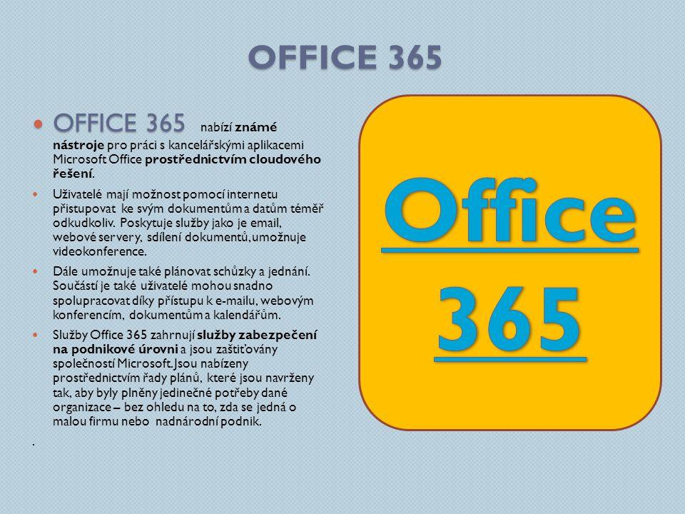 OFFICE 365 OFFICE 365 OFFICE 365 nabízí známé nástroje pro práci s kancelářskými aplikacemi Microsoft Office prostřednictvím cloudového řešení.