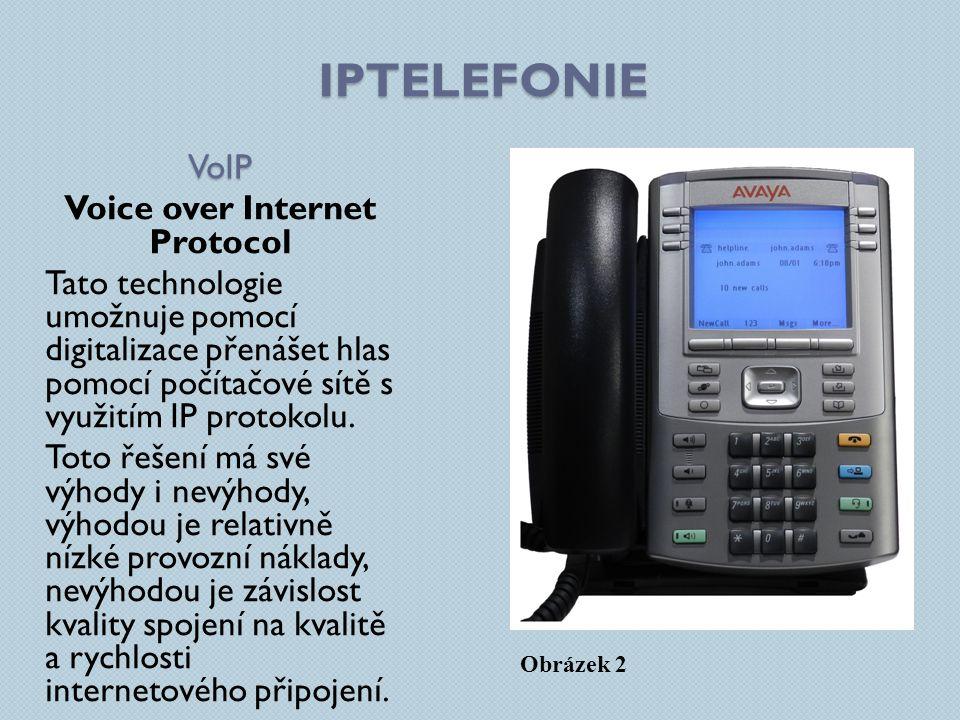 IPTELEFONIE VoIP Voice over Internet Protocol Tato technologie umožnuje pomocí digitalizace přenášet hlas pomocí počítačové sítě s využitím IP protokolu.