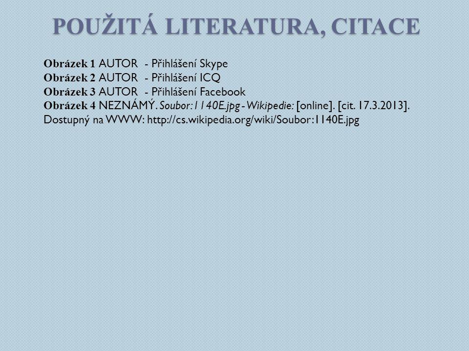 POUŽITÁ LITERATURA, CITACE Obrázek 1 AUTOR - Přihlášení Skype Obrázek 2 AUTOR - Přihlášení ICQ Obrázek 3 AUTOR - Přihlášení Facebook Obrázek 4 NEZNÁMÝ.