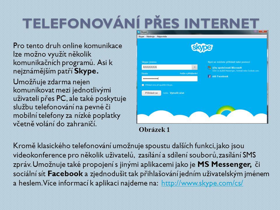 TELEFONOVÁNÍ PŘES INTERNET Pro tento druh online komunikace lze možno využít několik komunikačních programů.