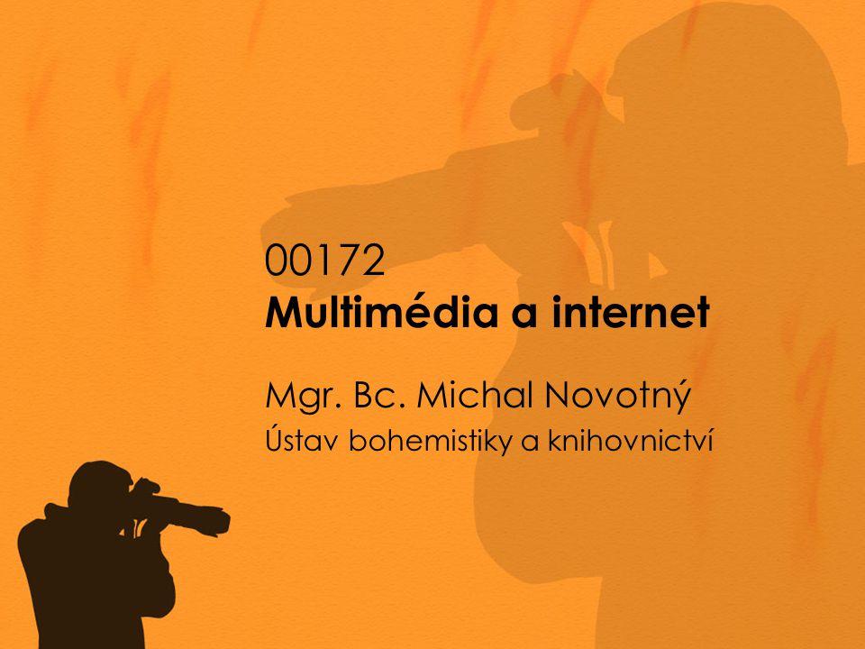 00172 Multimédia a internet Mgr. Bc. Michal Novotný Ústav bohemistiky a knihovnictví