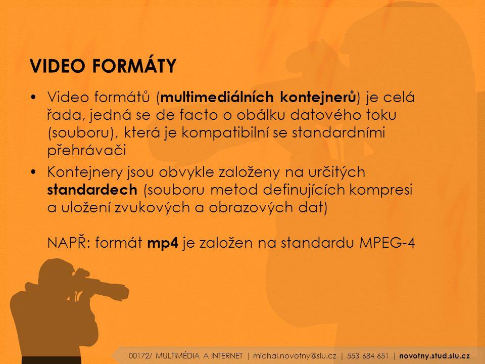 VIDEO FORMÁTY Video formátů ( multimediálních kontejnerů ) je celá řada, jedná se de facto o obálku datového toku (souboru), která je kompatibilní se standardními přehrávači Kontejnery jsou obvykle založeny na určitých standardech (souboru metod definujících kompresi a uložení zvukových a obrazových dat) NAPŘ: formát mp4 je založen na standardu MPEG-4 00172/ MULTIMÉDIA A INTERNET | michal.novotny@slu.cz | 553 684 651 | novotny.stud.slu.cz