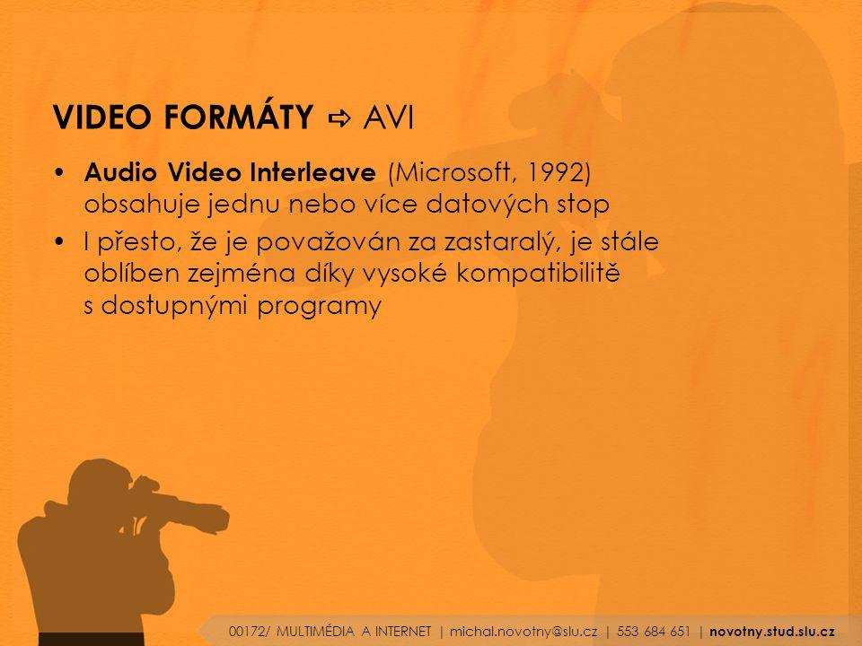 VIDEO FORMÁTY  AVI Audio Video Interleave (Microsoft, 1992) obsahuje jednu nebo více datových stop I přesto, že je považován za zastaralý, je stále oblíben zejména díky vysoké kompatibilitě s dostupnými programy 00172/ MULTIMÉDIA A INTERNET | michal.novotny@slu.cz | 553 684 651 | novotny.stud.slu.cz