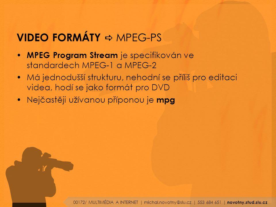 VIDEO FORMÁTY  MPEG-PS MPEG Program Stream je specifikován ve standardech MPEG-1 a MPEG-2 Má jednodušší strukturu, nehodní se příliš pro editaci videa, hodí se jako formát pro DVD Nejčastěji užívanou příponou je mpg 00172/ MULTIMÉDIA A INTERNET | michal.novotny@slu.cz | 553 684 651 | novotny.stud.slu.cz