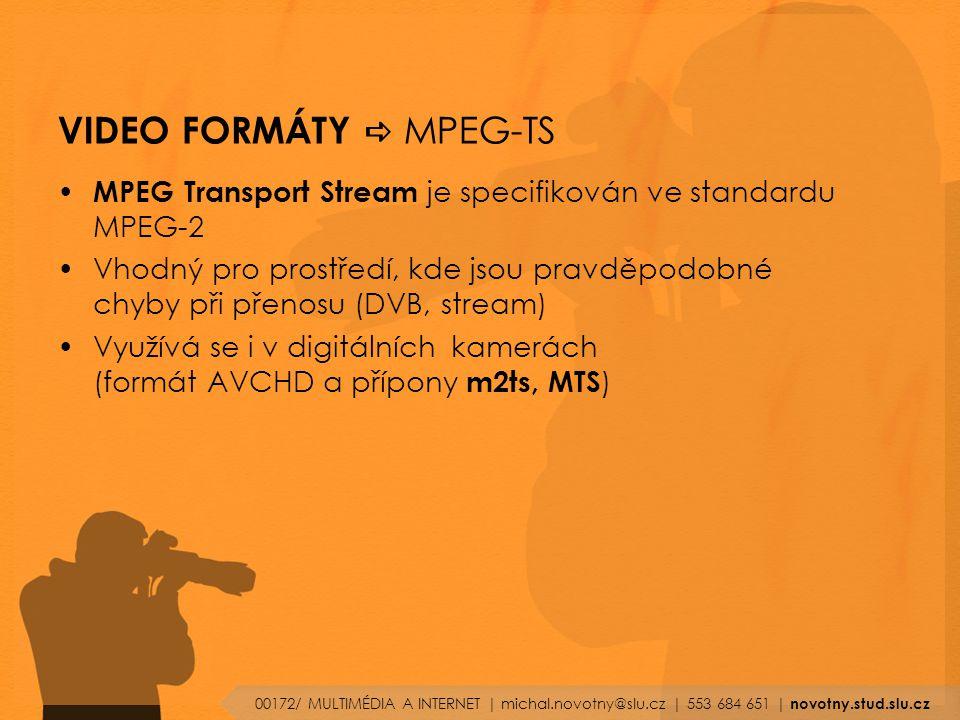 VIDEO FORMÁTY  MPEG-TS MPEG Transport Stream je specifikován ve standardu MPEG-2 Vhodný pro prostředí, kde jsou pravděpodobné chyby při přenosu (DVB, stream) Využívá se i v digitálních kamerách (formát AVCHD a přípony m2ts, MTS ) 00172/ MULTIMÉDIA A INTERNET | michal.novotny@slu.cz | 553 684 651 | novotny.stud.slu.cz