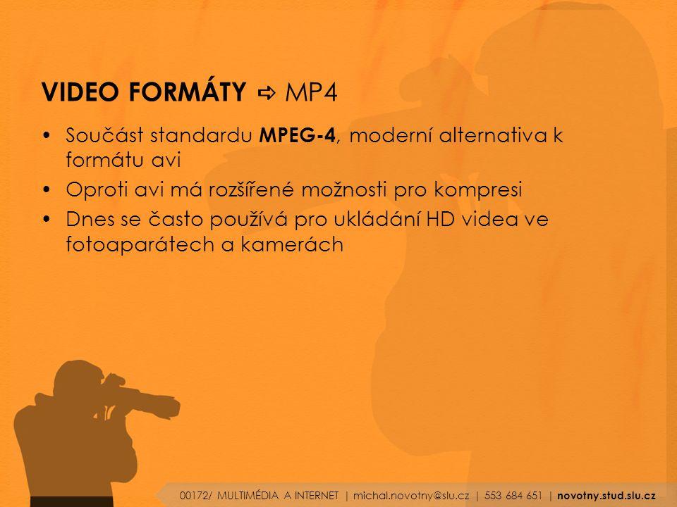 VIDEO FORMÁTY  MP4 Součást standardu MPEG-4, moderní alternativa k formátu avi Oproti avi má rozšířené možnosti pro kompresi Dnes se často používá pro ukládání HD videa ve fotoaparátech a kamerách 00172/ MULTIMÉDIA A INTERNET | michal.novotny@slu.cz | 553 684 651 | novotny.stud.slu.cz