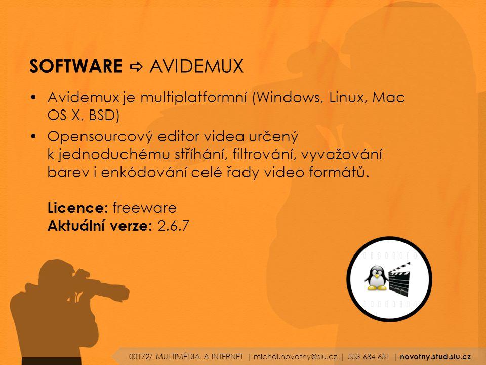SOFTWARE  AVIDEMUX Avidemux je multiplatformní (Windows, Linux, Mac OS X, BSD) Opensourcový editor videa určený k jednoduchému stříhání, filtrování, vyvažování barev i enkódování celé řady video formátů.