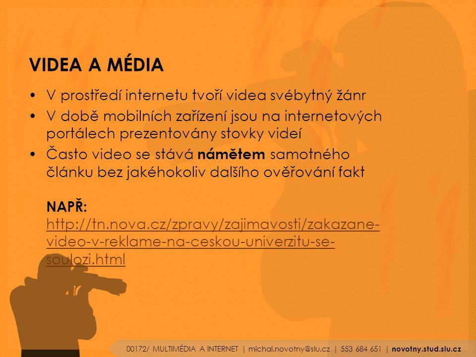 VIDEA A MÉDIA V prostředí internetu tvoří videa svébytný žánr V době mobilních zařízení jsou na internetových portálech prezentovány stovky videí Často video se stává námětem samotného článku bez jakéhokoliv dalšího ověřování fakt NAPŘ: http://tn.nova.cz/zpravy/zajimavosti/zakazane- video-v-reklame-na-ceskou-univerzitu-se- soulozi.html http://tn.nova.cz/zpravy/zajimavosti/zakazane- video-v-reklame-na-ceskou-univerzitu-se- soulozi.html 00172/ MULTIMÉDIA A INTERNET | michal.novotny@slu.cz | 553 684 651 | novotny.stud.slu.cz