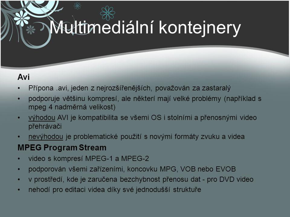 Multimediální kontejnery Avi Přípona.avi, jeden z nejrozšířenějších, považován za zastaralý podporuje většinu kompresí, ale některí mají velké problém
