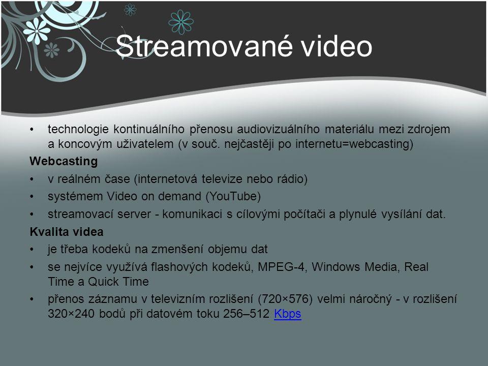Streamované video technologie kontinuálního přenosu audiovizuálního materiálu mezi zdrojem a koncovým uživatelem (v souč. nejčastěji po internetu=webc