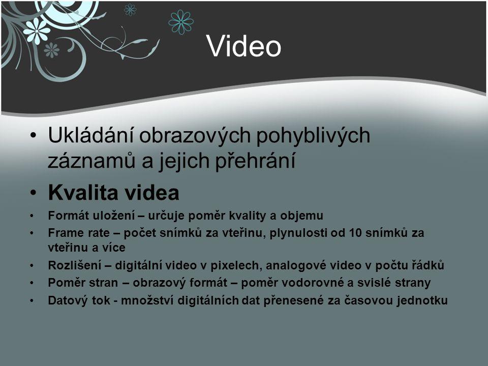 Video Ukládání obrazových pohyblivých záznamů a jejich přehrání Kvalita videa Formát uložení – určuje poměr kvality a objemu Frame rate – počet snímků