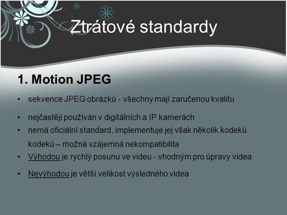 Ztrátové standardy 1. Motion JPEG sekvence JPEG obrázků - všechny mají zaručenou kvalitu nejčastěji používán v digitálních a IP kamerách nemá oficiáln