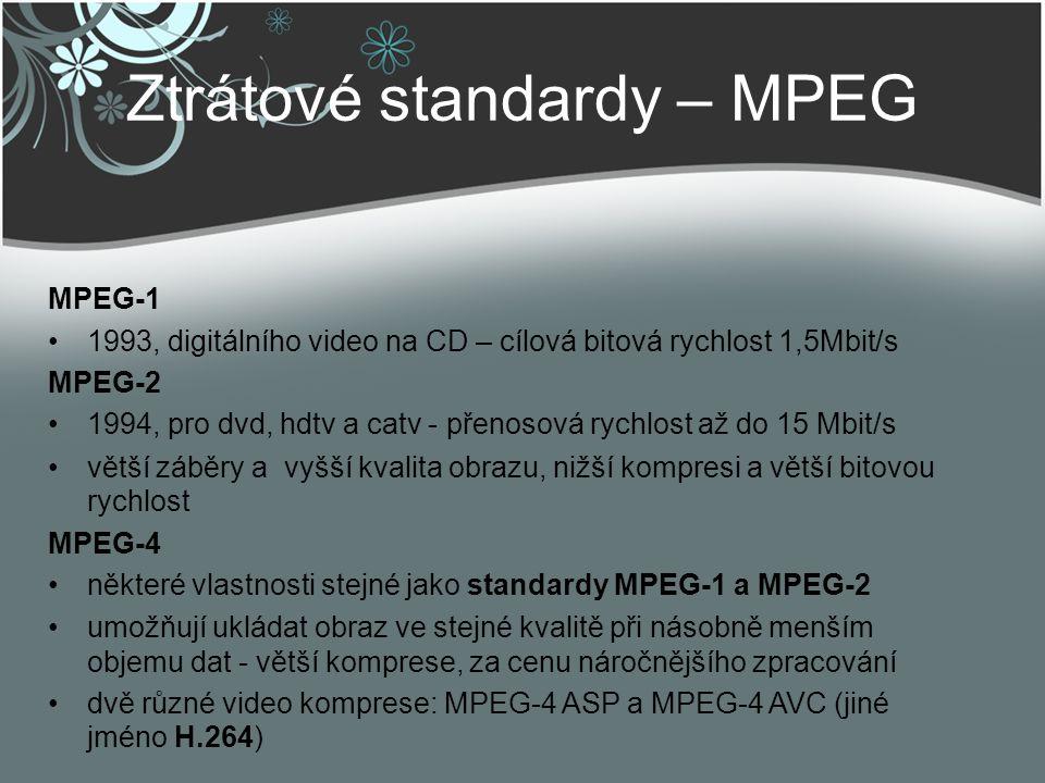 Ztrátové standardy – MPEG MPEG-1 1993, digitálního video na CD – cílová bitová rychlost 1,5Mbit/s MPEG-2 1994, pro dvd, hdtv a catv - přenosová rychlo