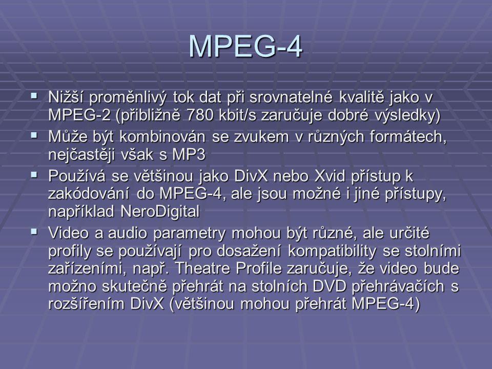 MPEG-4  Nižší proměnlivý tok dat při srovnatelné kvalitě jako v MPEG-2 (přibližně 780 kbit/s zaručuje dobré výsledky)  Může být kombinován se zvukem