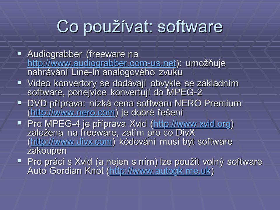Co používat: software  Audiograbber (freeware na http://www.audiograbber.com-us.net): umožňuje nahrávání Line-In analogového zvuku http://www.audiogr