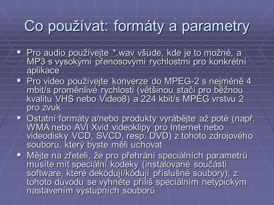 Co používat: formáty a parametry  Pro audio používejte *.wav všude, kde je to možné, a MP3 s vysokými přenosovými rychlostmi pro konkrétní aplikace 
