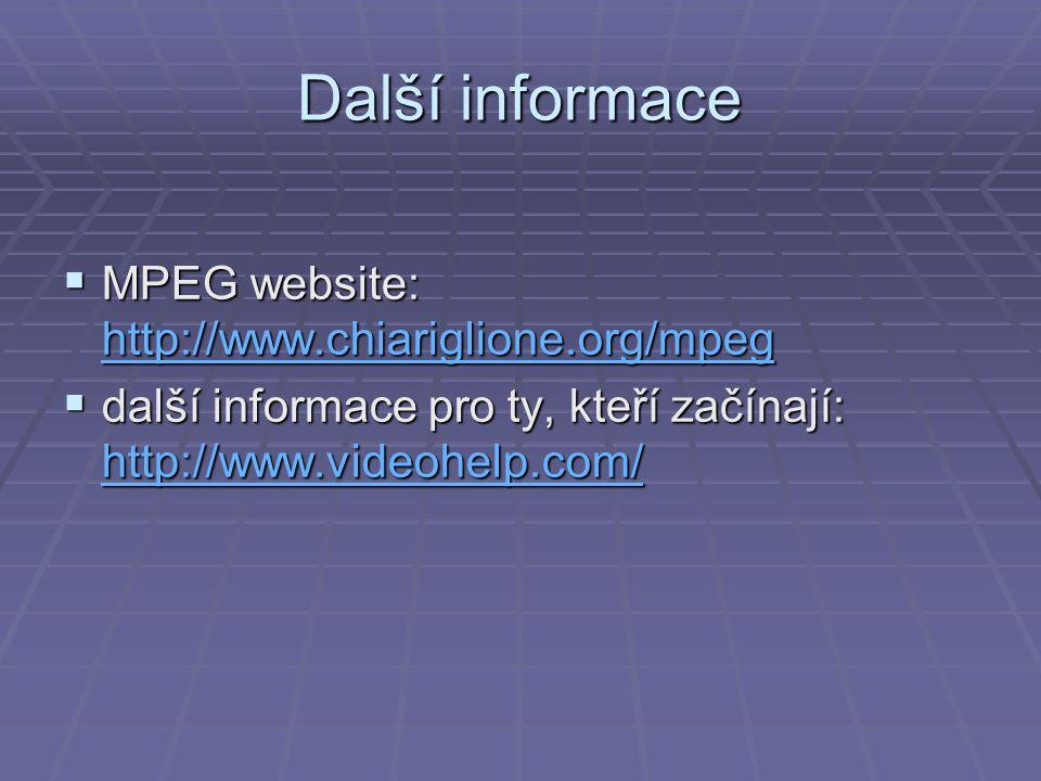Další informace  MPEG website: http://www.chiariglione.org/mpeg http://www.chiariglione.org/mpeg  další informace pro ty, kteří začínají: http://www