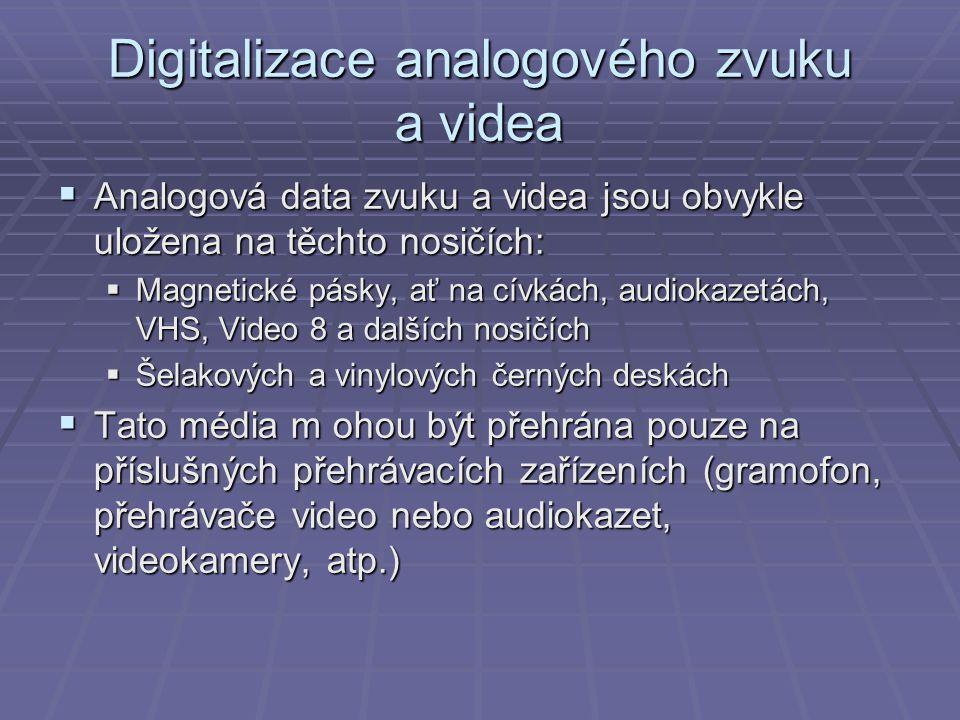 Digitalizace analogového zvuku a videa  Analogová data zvuku a videa jsou obvykle uložena na těchto nosičích:  Magnetické pásky, ať na cívkách, audi