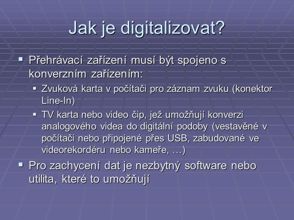Jak je digitalizovat?  Přehrávací zařízení musí být spojeno s konverzním zařízením:  Zvuková karta v počítači pro záznam zvuku (konektor Line-In) 