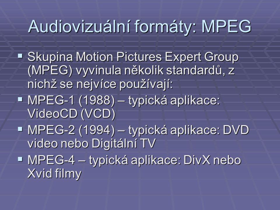 Audiovizuální formáty: MPEG  Skupina Motion Pictures Expert Group (MPEG) vyvinula několik standardů, z nichž se nejvíce používají:  MPEG-1 (1988) –