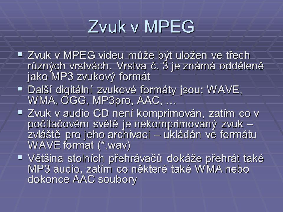 Zvuk v MPEG  Zvuk v MPEG videu může být uložen ve třech různých vrstvách. Vrstva č. 3 je známá odděleně jako MP3 zvukový formát  Další digitální zvu
